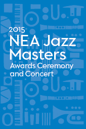 NEA Jazz Masters Awards Ceremony & Concert
