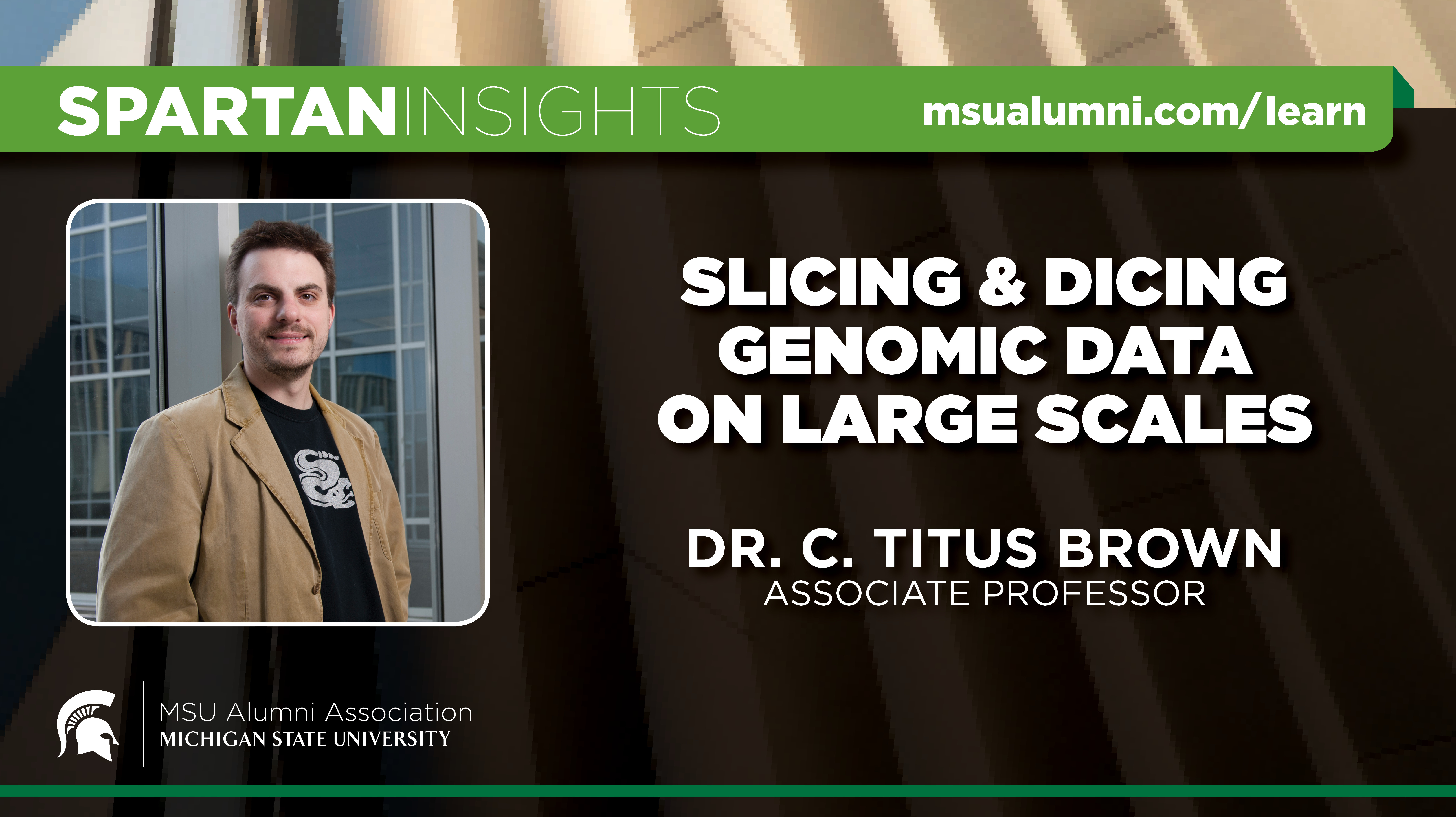 webinar cover image for Dr. C. Titus Brown | Slicing & Dicing Genomic Data On Large Scales