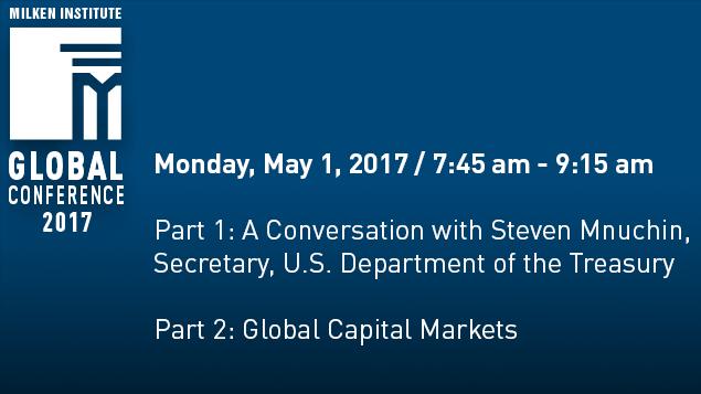 Part 1: A Conversation with Steven Mnuchin, Secretary, U.S. Department of the Treasury | Part 2: Global Capital Markets on Livestream