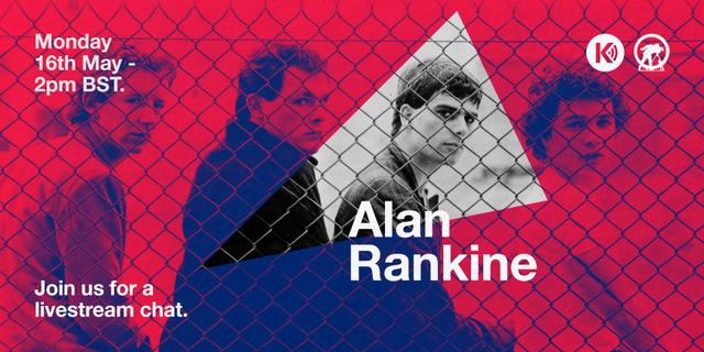 KILTR: Alan Rankine interview.