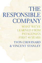 The Responsible Company: Lessons From Patagonia's First 40 Years
