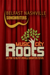Belfast Nashville Songwriters Festival - Music City Roots