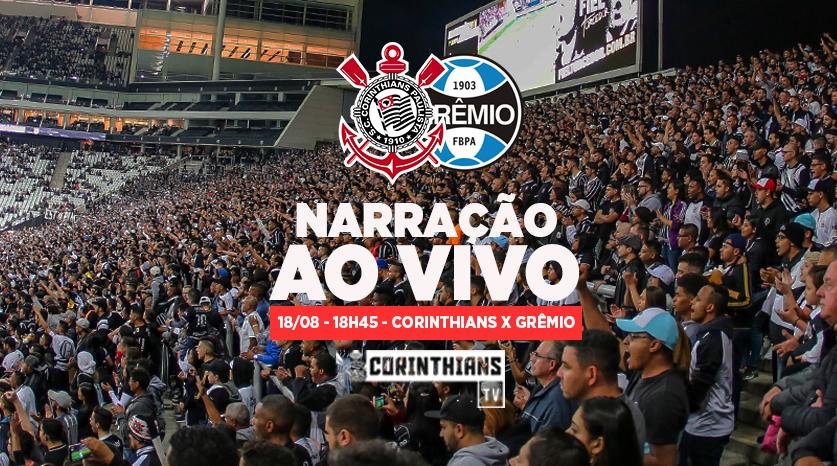 18/08 - 18h45 | AO VIVO - Narração Corinthians x Grêmio - Brasileirão 2018
